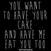 You Want to Have Your Cake and Eat It Too